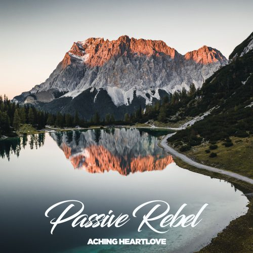 Passive Rebel - Aching Heartlove